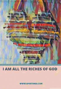 I AM ALL THE RICHES OF GOD